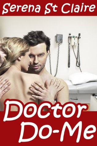 Doctor Do-Me (Doctor BDSM #1) Serena St Claire