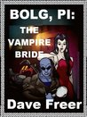 Bolg, PI: The Vampire Bride