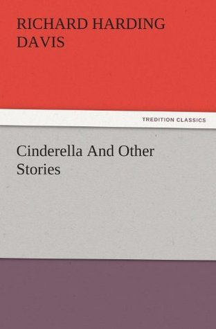 Cinderella And Other Stories  by  Richard Harding Davis