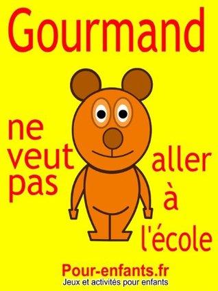 Gourmand ne veut pas aller à lécole: Pièce de théâtre pour enfants. Cest la rentrée des classes et Gourmand le petit ours ne veut pas aller à lécole. Claude Marc