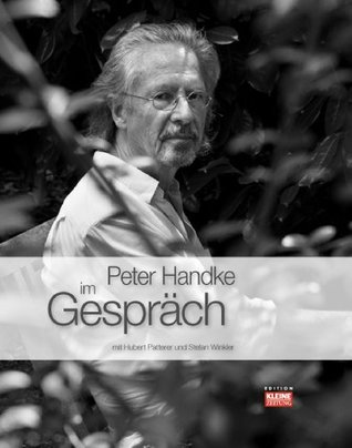 Peter Handke im Gespräch: mit Hubert Patterer und Stefan Winkler Hubert Patterer