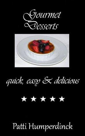 Gourmet Desserts quick, easy & delicious (The Gourmet Series)  by  Patti Humperdinck