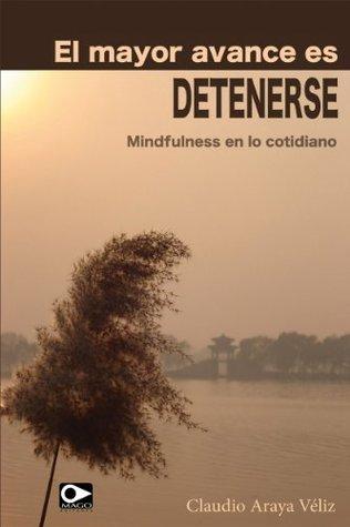 El mayor avance es detenerse, mindfulness en lo cotidiano.  by  Claudio Araya