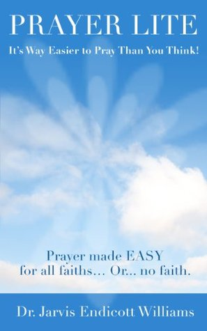 Prayer Lite - Its Way Easier to Pray Than You Think! Jarvis Williams