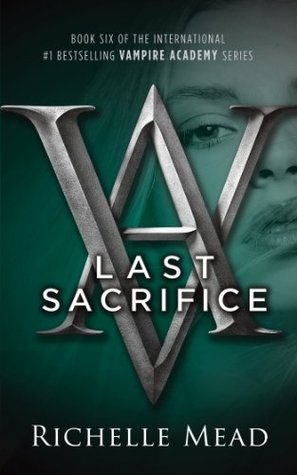 Last Sacrifice: : A Vampire Academy Novel Volume 6