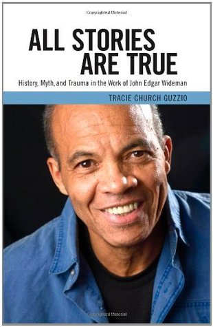 All Stories Are True: History, Myth, and Trauma in the Work of John Edgar Wideman (Margaret Walker Alexander Series in African American Studies)  by  Tracie Church Guzzio