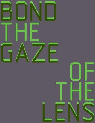 The Gaze of the Lens  by  Henry Bond