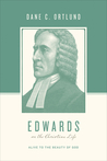 Edwards on the Christian Life: Alive to the Beauty of God (Theologians on the Christian Life)