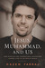 Jesus, Muhammad, and Us: How Miracles and Supernatural Encounters Change Lives in the Muslim World