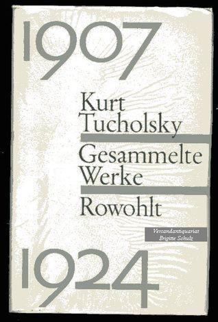 Gesammelte Werke. 1, 1907-1924 Kurt Tucholsky