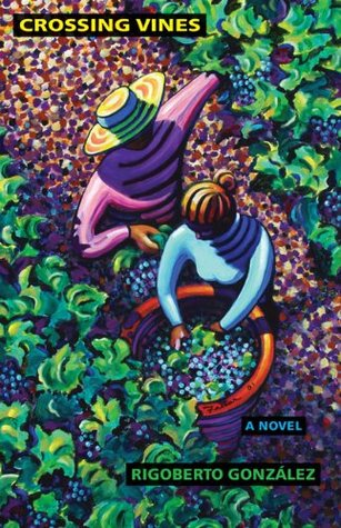 Crossing Vines: A Novel (Chicana and Chicano Visions of the Americas series)  by  Rigoberto González