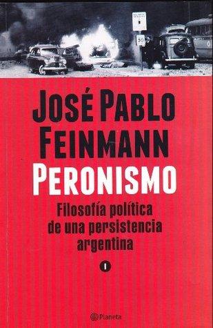 PERONISMO, EL - TOMO I José Pablo Feinmann