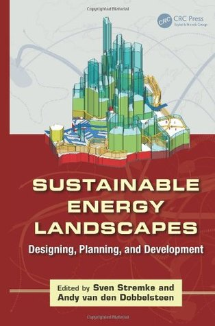 Sustainable Energy Landscapes: Designing, Planning, and Development  by  Sven Stremke