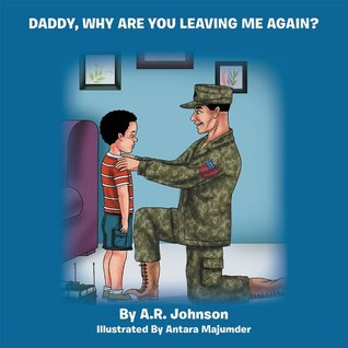 Daddy, Why Are You Leaving Me Again?  by  A.R. Johnson