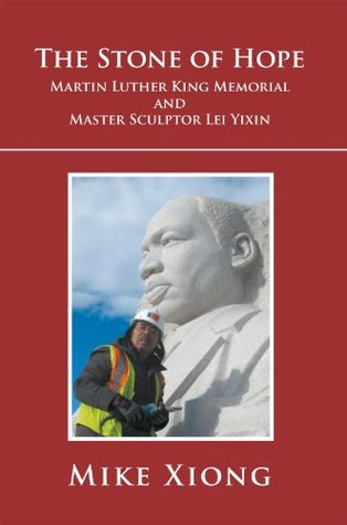 The Stone of Hope : Martin Luther King Memorial and Master Sculptor Lei Yixin  by  Mike Xiong