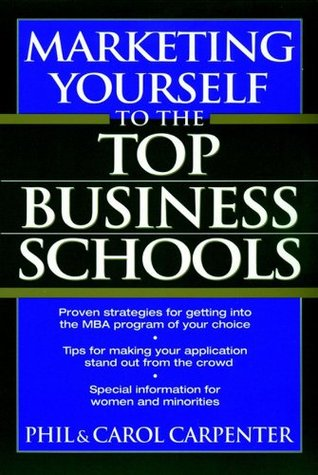 Marketing Yourself to the Top Business Schools  by  Phil Carpenter