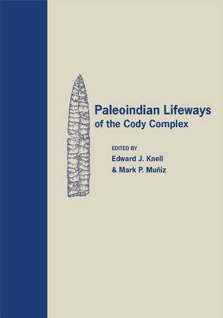Paleoindian Lifeways of the Cody Complex Edward J. Knell