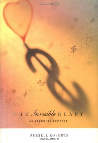 The Invisible Heart: An Economic Romance Russ Roberts