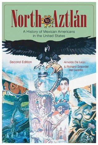 North to Aztlan: A History of Mexican Americans in the United States Arnoldo de León
