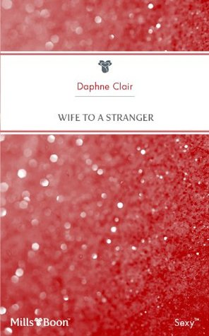 Wife To A Stranger Daphne Clair