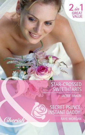 Star-Crossed Sweethearts / Secret Prince, Instant Daddy! Jackie Braun