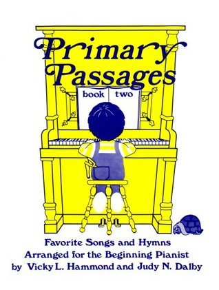 Primary Passages, Book 2: Favorite Songs and Hymns, Arranged for the Beginning Pianist  by  Vicky L. Hammond