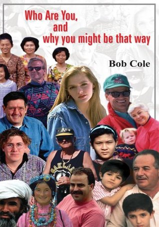 Who Are You, and why you might be that way Bob Cole