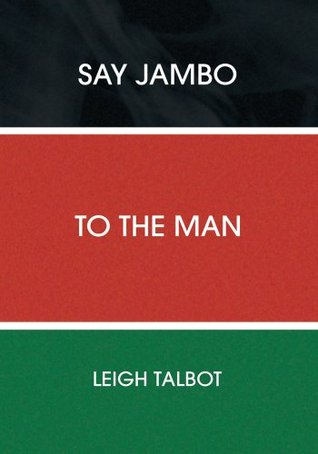 Say Jambo to the Man  by  Leigh Talbot