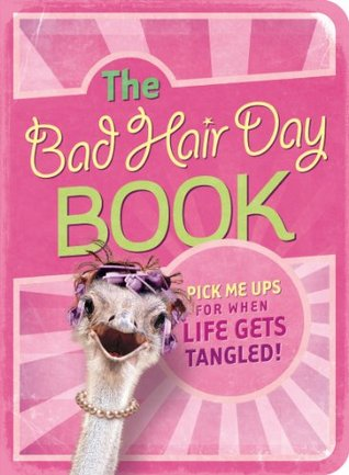 The Bad Hair Day Book: Pick Me Ups For When Life Gets Tangled  by  Mark Gilroy Communications