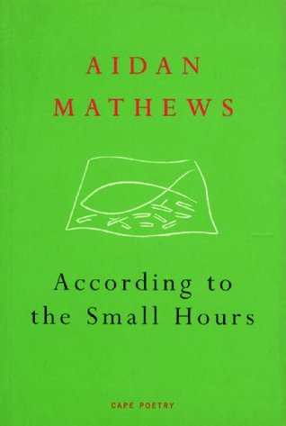 According to the Small Hours  by  Aidan Mathews