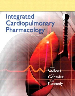 Integrated Cardiopulmonary Pharmacology (3rd Edition)  by  Bruce J. Colbert