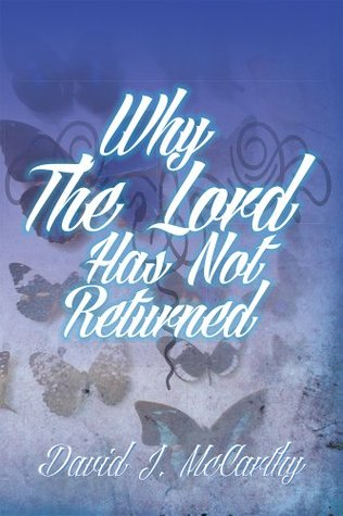 Why The Lord Has Not Returned David J. McCarthy