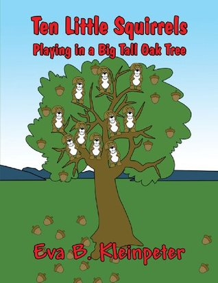 Ten Little Squirrels Playing in a Big Tall Oak Tree  by  Eva B. Kleinpeter
