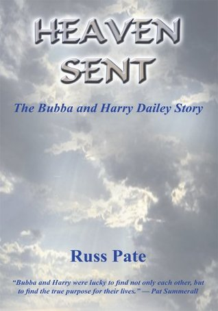 Heaven Sent: The Bubba And Harry Dailey Story  by  Russ Pate