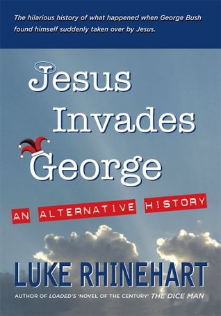 Jesus Invades George: : An Alternative History  by  Luke Rhinehart