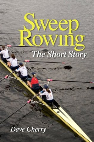 Sweep Rowing: The Short Story Dave Cherry
