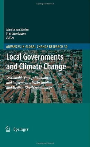 Local Governments and Climate Change: Sustainable Energy Planning and Implementation in Small and Medium Sized Communities  by  Maryke van Staden