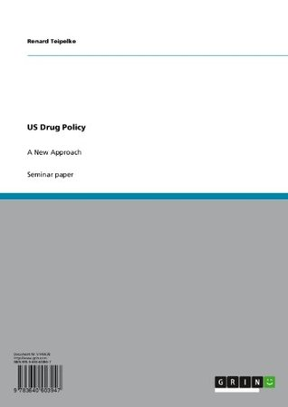 US Drug Policy: A New Approach Renard Teipelke