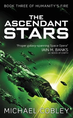 The Ascendant Stars (Humanity's Fire #3) - Michael Cobley