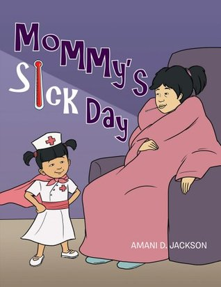 Mommys Sick Day  by  Amani D. Jackson