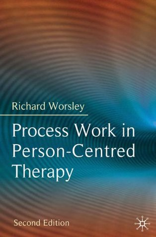 Process Work in Person-Centred Therapy  by  Richard Worsley