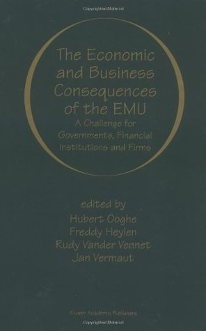 The Economic and Business Consequences of the EMU: A Challenge for Governments, Financial Institutions and Firms  by  Hubert Ooghe