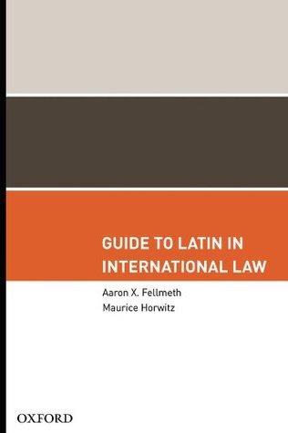 Guide to Latin in International Law  by  Aaron X. Fellmeth