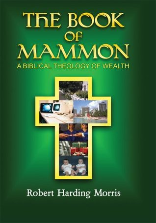 The Book of Mammon:A Biblical Theology of Wealth  by  Robert Harding Morris