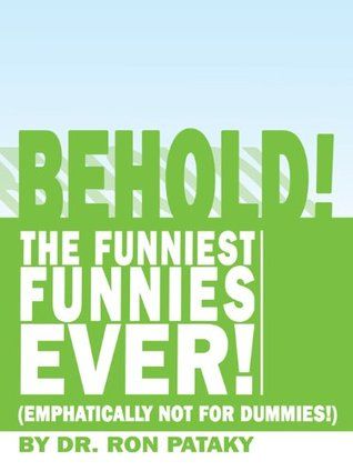 Behold! The Funniest Funnies Ever!  by  Ron Pataky