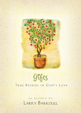 Gifts: True Stories of Gods Love  by  Larry Barkdull