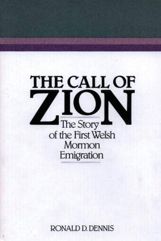 Call of Zion: The Story of the First Welsh Mormon Migration (Religious Studies Center specialized monograph series) Ronald D. Dennis