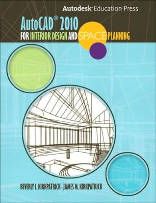 AutoCAD 2010 for Interior Designers and Space Planning Beverly L. Kirkpatrick James M. Kirkpatrick