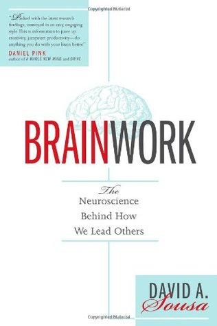 Brainwork: The Neuroscience Behind How We Lead Others David A. Sousa