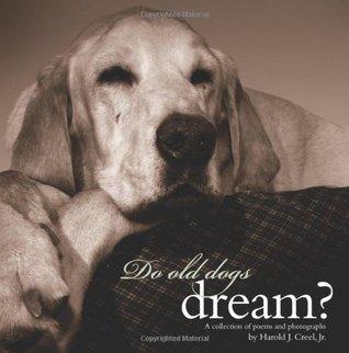 Do Old Dogs Dream? Harold J. Creel Jr.